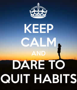 keep-calm-and-dare-to-quit-habits